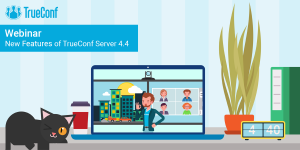 Phiên bản mới Trueconf sever 4.4 có gì ?