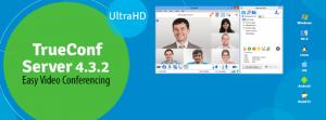 TrueConf Server 4.3.2: Đơn giản hóa khả năng quản trị