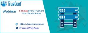 Hội thảo trên web: 5 điều cần biết khi sử dụng TrueConf